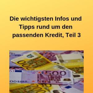 Die wichtigsten Infos und Tipps rund um den passenden Kredit, Teil 3