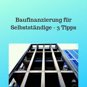 Baufinanzierung für Selbstständige - 3 Tipps
