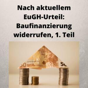 Nach aktuellem EuGH-Urteil_ Baufinanzierung widerrufen, 1. Teil