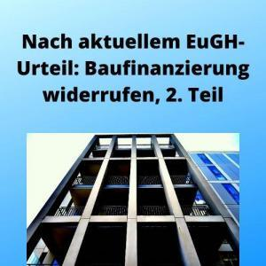 Nach aktuellem EuGH-Urteil Baufinanzierung widerrufen, 2. Teil