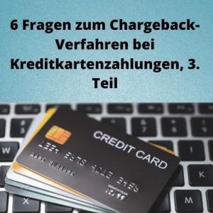 6 Fragen zum Chargeback-Verfahren bei Kreditkartenzahlungen, 3. Teil