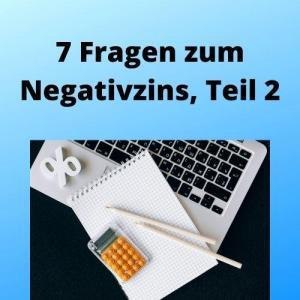 7 Fragen zum Negativzins, Teil 2