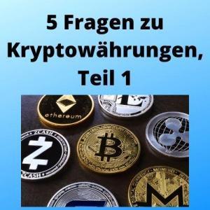 5 Fragen zu Kryptowährungen, Teil 1