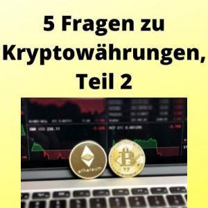 5 Fragen zu Kryptowährungen, Teil 2